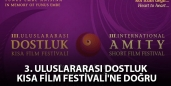 3. Uluslararası Dostluk Kısa Film Festivali'ne doğru
